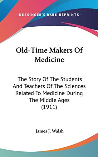9781436542791: Old-Time Makers Of Medicine: The Story Of The Students And Teachers Of The Sciences Related To Medicine During The Middle Ages (1911)