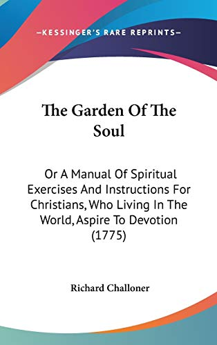 9781436543477: The Garden Of The Soul: Or A Manual Of Spiritual Exercises And Instructions For Christians, Who Living In The World, Aspire To Devotion (1775)