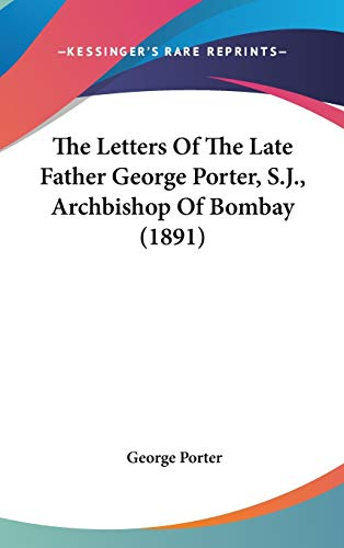 9781436545105: The Letters Of The Late Father George Porter, S.J., Archbishop Of Bombay (1891)