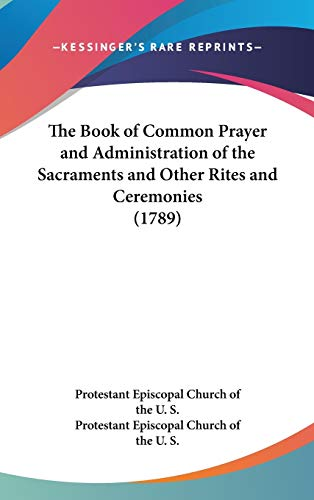9781436545150: The Book of Common Prayer and Administration of the Sacraments and Other Rites and Ceremonies (1789)