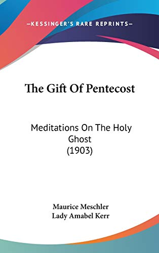 9781436546256: The Gift Of Pentecost: Meditations On The Holy Ghost (1903)