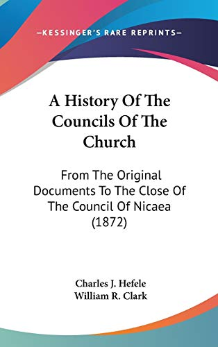 9781436546324: A History Of The Councils Of The Church: From The Original Documents To The Close Of The Council Of Nicaea (1872)
