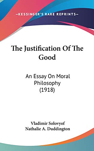 9781436547314: The Justification Of The Good: An Essay On Moral Philosophy (1918)