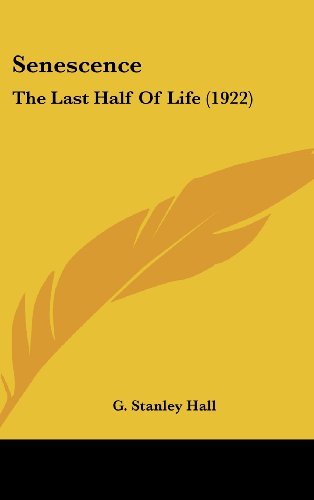 9781436547543: Senescence: The Last Half of Life (1922)