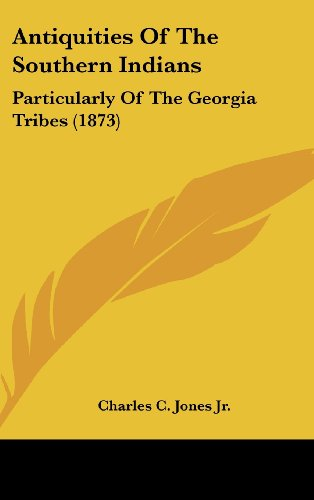 9781436549431: Antiquities of the Southern Indians: Particularly of the Georgia Tribes (1873)