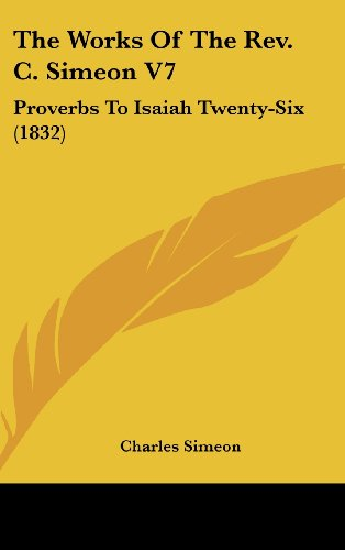 9781436550086: The Works Of The Rev. C. Simeon V7: Proverbs To Isaiah Twenty-Six (1832)