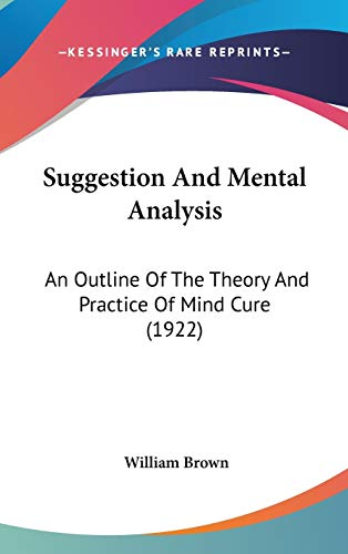 9781436553933: Suggestion And Mental Analysis: An Outline Of The Theory And Practice Of Mind Cure (1922)