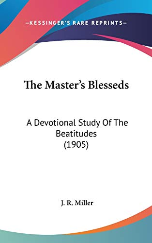 The Master's Blesseds: A Devotional Study Of The Beatitudes (1905) (1436554624) by J. R. Miller