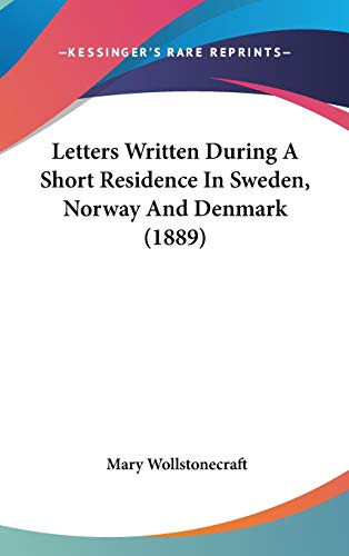 9781436554688: Letters Written During A Short Residence In Sweden, Norway And Denmark (1889)