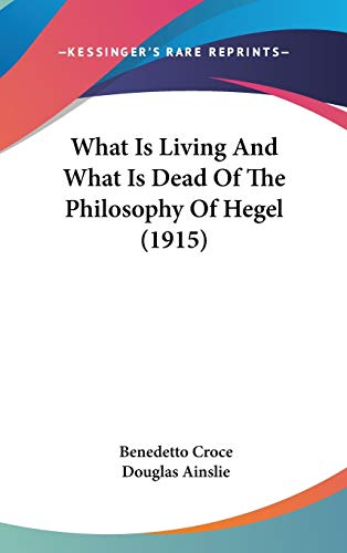 9781436556934: What Is Living And What Is Dead Of The Philosophy Of Hegel (1915)