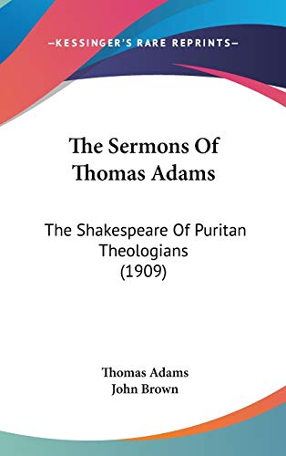 9781436557245: The Sermons Of Thomas Adams: The Shakespeare Of Puritan Theologians (1909)