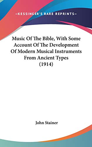 9781436558228: Music Of The Bible, With Some Account Of The Development Of Modern Musical Instruments From Ancient Types (1914)