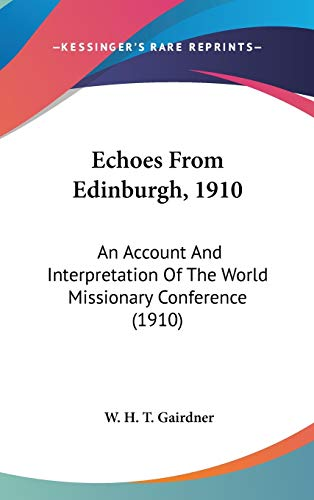 9781436561051: Echoes From Edinburgh, 1910: An Account And Interpretation Of The World Missionary Conference (1910)