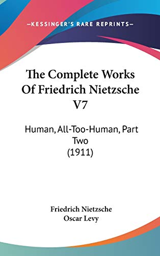 9781436565448: The Complete Works Of Friedrich Nietzsche V7: Human, All-Too-Human, Part Two (1911)