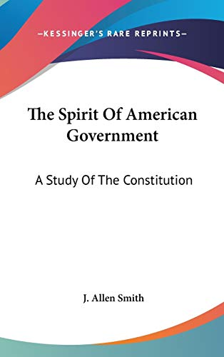 9781436567985: The Spirit Of American Government: A Study Of The Constitution: Its Origin, Influence And Relation To Democracy (1907)