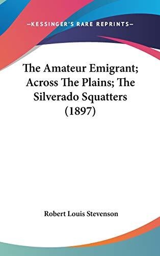 9781436568418: The Amateur Emigrant; Across The Plains; The Silverado Squatters (1897)