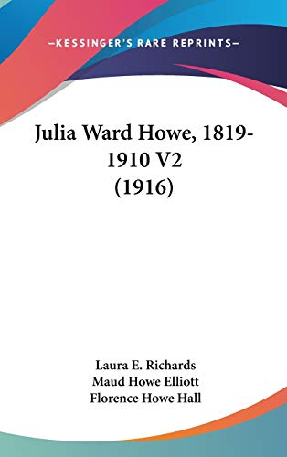 Julia Ward Howe, 1819-1910 V2 (1916) (143656932X) by Laura E. Richards; Maud Howe Elliott