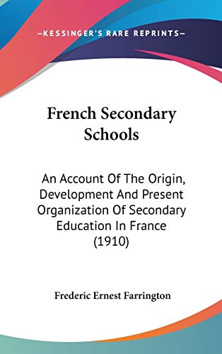 9781436569682: French Secondary Schools: An Account Of The Origin, Development And Present Organization Of Secondary Education In France (1910)