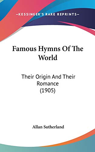 9781436569880: Famous Hymns of the World: Their Origin and Their Romance (1905)