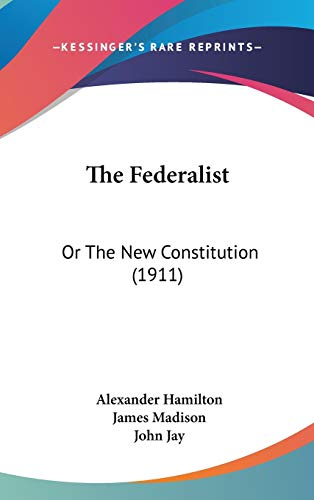 9781436570688: The Federalist: Or The New Constitution (1911)