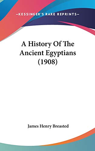 9781436570732: A History Of The Ancient Egyptians (1908)