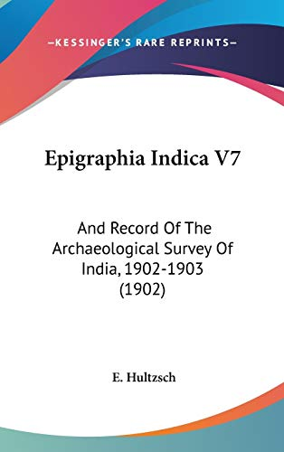 9781436571517: Epigraphia Indica V7: And Record Of The Archaeological Survey Of India, 1902-1903 (1902)