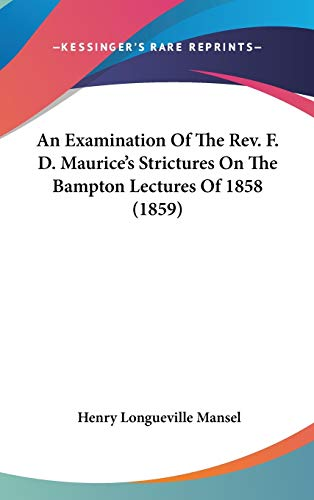 9781436574372: An Examination Of The Rev. F. D. Maurice's Strictures On The Bampton Lectures Of 1858 (1859)