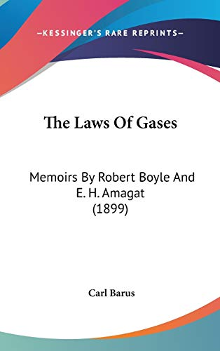 9781436574556: The Laws Of Gases: Memoirs By Robert Boyle And E. H. Amagat (1899)