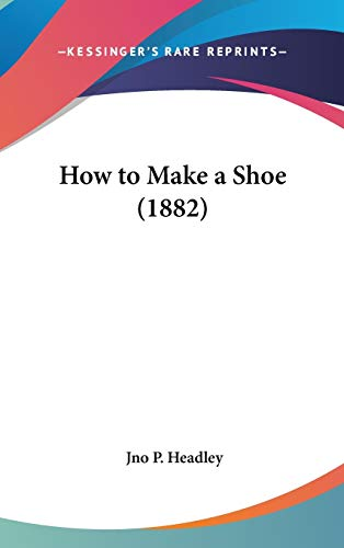 9781436574839: How to Make a Shoe (1882)