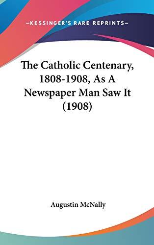 9781436580939: The Catholic Centenary, 1808-1908, As A Newspaper Man Saw It (1908)