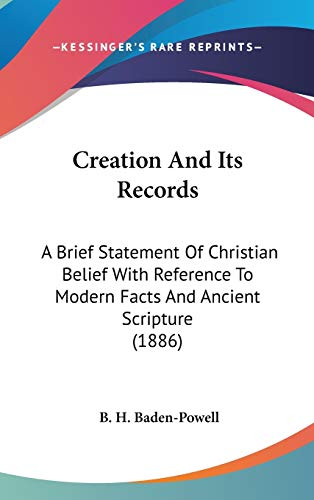 9781436582100: Creation and Its Records: A Brief Statement of Christian Belief With Reference to Modern Facts and Ancient Scripture