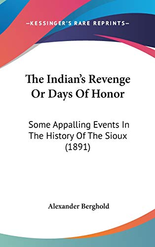 9781436582193: The Indian's Revenge Or Days Of Honor: Some Appalling Events In The History Of The Sioux (1891)