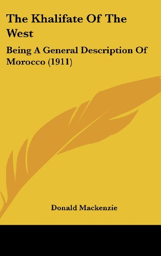 9781436586801: The Khalifate Of The West: Being A General Description Of Morocco (1911)