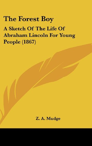 9781436587174: The Forest Boy: A Sketch Of The Life Of Abraham Lincoln For Young People (1867)