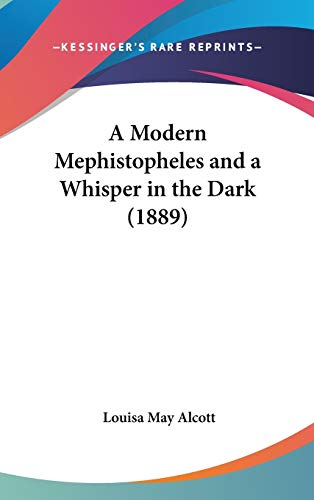 A Modern Mephistopheles and a Whisper in the Dark (1889) (1436588472) by Alcott, Louisa May