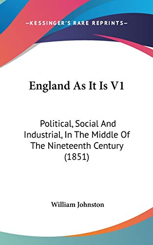 9781436589703: England As It Is V1: Political, Social And Industrial, In The Middle Of The Nineteenth Century (1851)