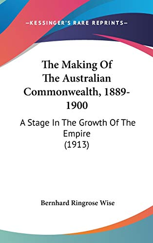 9781436590563: The Making Of The Australian Commonwealth, 1889-1900: A Stage In The Growth Of The Empire (1913)