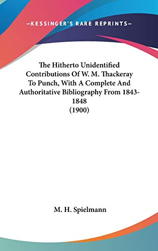 9781436591218: The Hitherto Unidentified Contributions Of W. M. Thackeray To Punch, With A Complete And Authoritative Bibliography From 1843-1848 (1900)