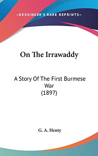 9781436591843: On The Irrawaddy: A Story Of The First Burmese War (1897)