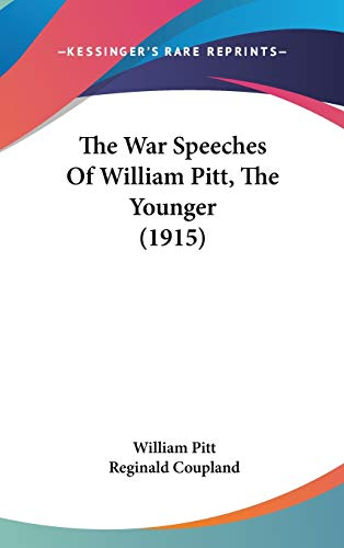 9781436592406: The War Speeches of William Pitt, the Younger (1915)