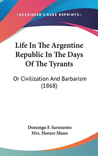 9781436594066: Life In The Argentine Republic In The Days Of The Tyrants: Or Civilization And Barbarism (1868)