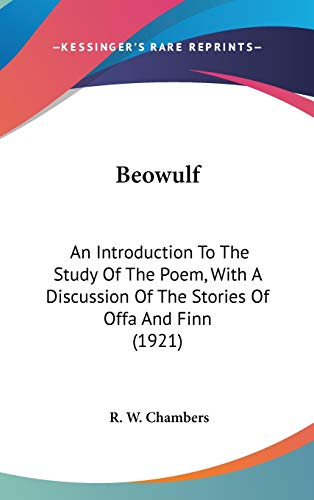 9781436594448: Beowulf: An Introduction To The Study Of The Poem, With A Discussion Of The Stories Of Offa And Finn (1921)