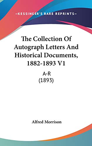 9781436595865: The Collection of Autograph Letters and Historical Documents, 1882-1893 V1: A-R (1893)