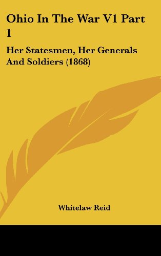9781436601368: Ohio In The War V1 Part 1: Her Statesmen, Her Generals And Soldiers (1868)