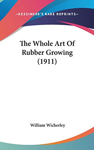 9781436603669: The Whole Art Of Rubber Growing (1911)