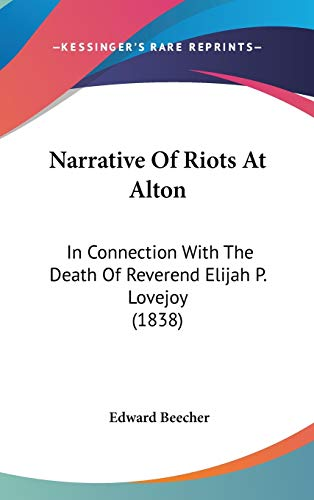 9781436604017: Narrative Of Riots At Alton: In Connection With The Death Of Reverend Elijah P. Lovejoy (1838)
