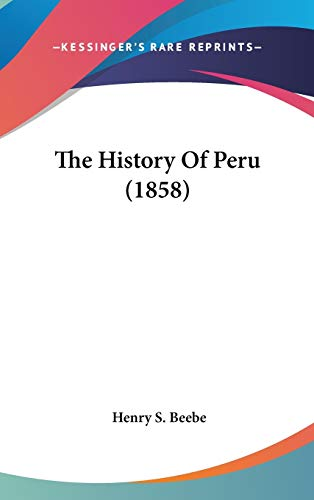 9781436604192: The History Of Peru (1858)