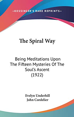 9781436604697: The Spiral Way: Being Meditations Upon The Fifteen Mysteries Of The Soul's Ascent (1922)