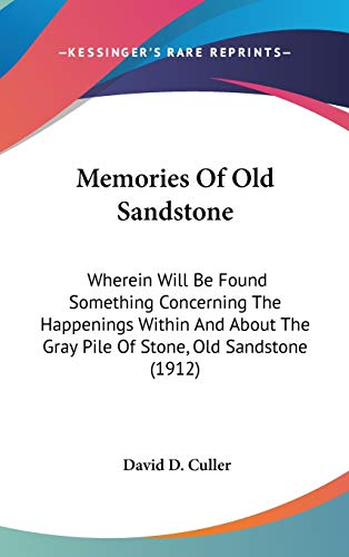 9781436605755: Memories Of Old Sandstone: Wherein Will Be Found Something Concerning The Happenings Within And About The Gray Pile Of Stone, Old Sandstone (1912)