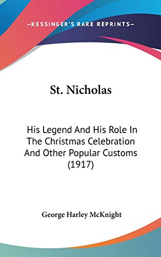 9781436605922: St. Nicholas: His Legend And His Role In The Christmas Celebration And Other Popular Customs (1917)